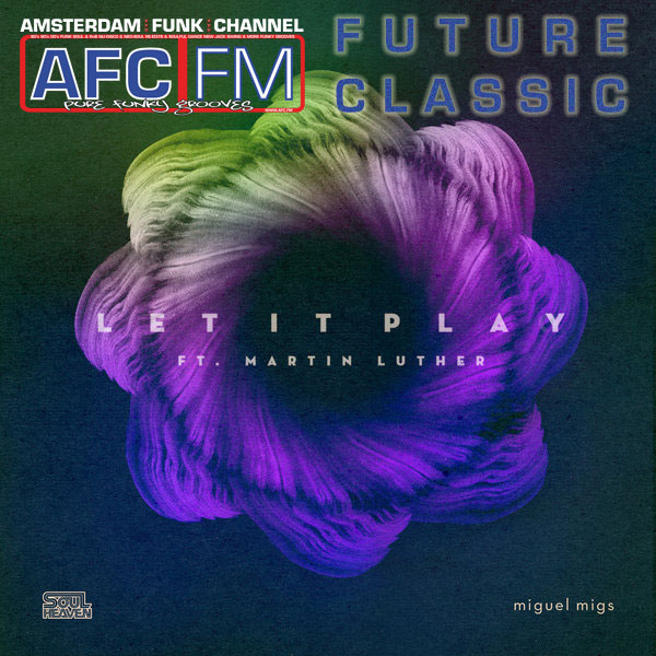 Miguel Migs feat. Martin Luther - Let-It-Play - Future Classic at AFC