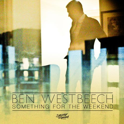 Ben Westbeech - A little something for the weekend
